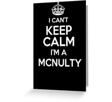 Surname or last name Mcnulty? I can't keep calm, I'm a Mcnulty! Greeting Card