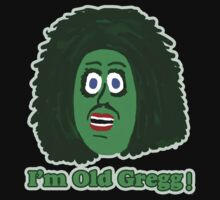 I'm Old Gregg by Rajee