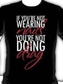 IF YOU'RE NOT WEARING NAILS T-Shirt