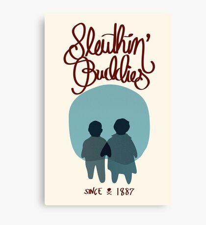 Sleuthin' Buddies ( Sherlock and Watson Besties ) Canvas Print