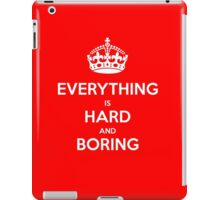 Everything is Hard and Boring iPad Case/Skin
