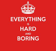 Everything is Hard and Boring T-Shirt