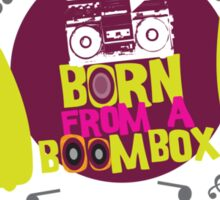 Born from a Boombox Sticker