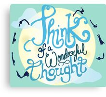 Think of a Wonderful Thought Canvas Print