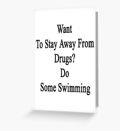 Want To Stay Away From Drugs? Do Some Swimming  Greeting Card