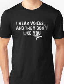 I hear voices and they don't like you T-Shirt