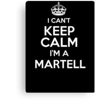 Surname or last name Martell? I can't keep calm, I'm a Martell! Canvas Print