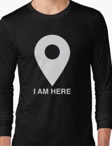 I am here Long Sleeve T-Shirt