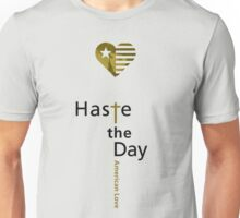 Haste the Day American Love Unisex T-Shirt