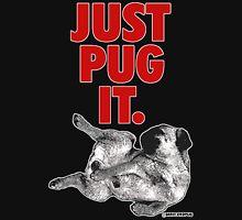JUST PUG IT. Unisex T-Shirt