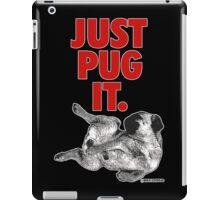 JUST PUG IT. iPad Case/Skin