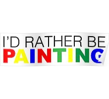 I'd rather be Painting Color Poster