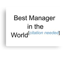Best Manager in the World - Citation Needed! Canvas Print