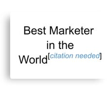 Best Marketer in the World - Citation Needed! Canvas Print