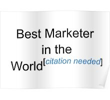 Best Marketer in the World - Citation Needed! Poster