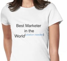 Best Marketer in the World - Citation Needed! Womens Fitted T-Shirt