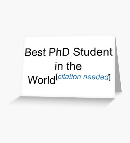 Best PhD Student in the World - Citation Needed! Greeting Card