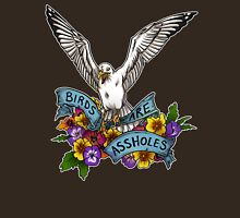 Birds are Assholes Unisex T-Shirt