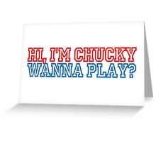 Child's Play - Hi, I'm Chucky, wanna play? Greeting Card