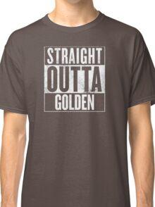 STRAIGHT OUTTA GOLDEN Classic T-Shirt