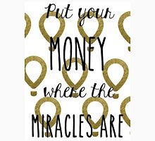 Put your money where the miracles are Unisex T-Shirt