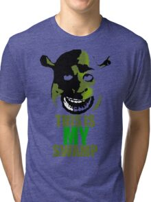 This is my swamp - Shrek is love. Shrek is life. Tri-blend T-Shirt