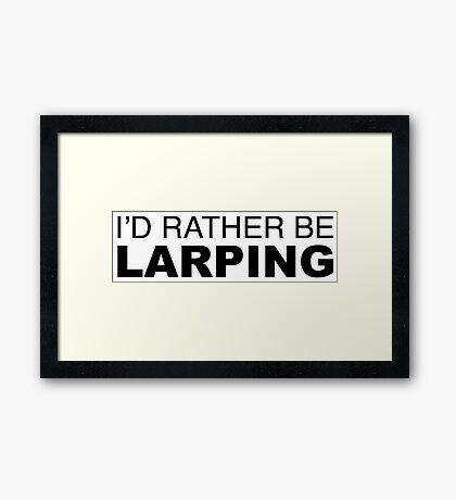 I'D RATHER BE LARPING Framed Print