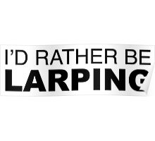 I'D RATHER BE LARPING Poster