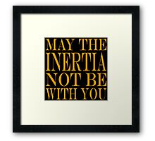 May the Inertia not be with you Framed Print