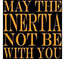 May the Inertia not be with you Photographic Print