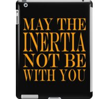 May the Inertia not be with you iPad Case/Skin