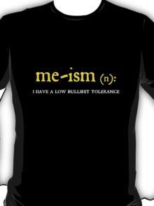 Me-ism - I have a low bullshit tolerance T-Shirt