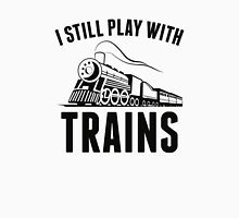I Still Play With Trains Unisex T-Shirt