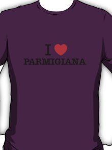 I Love PARMIGIANA T-Shirt