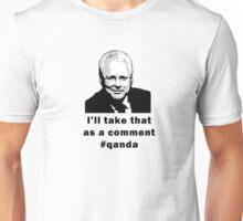 I'll take that as a comment #qanda T-Shirt Unisex T-Shirt