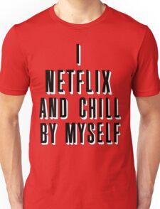 netflix and chill by myself Unisex T-Shirt