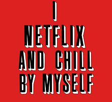 netflix and chill by myself Unisex T-Shirt