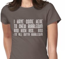 I have come here to chew bubblegum and kick ass... and I am all out of bubblegum Womens Fitted T-Shirt