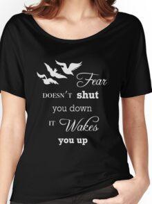 Fear Doesn't Shut You Down  Women's Relaxed Fit T-Shirt