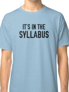 It's In The Syllabus Classic T-Shirt