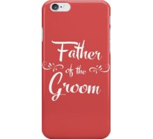 Father of the Groom iPhone Case/Skin