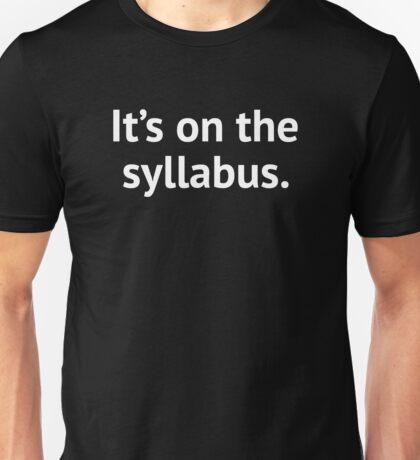 It's On The Syllabus Unisex T-Shirt