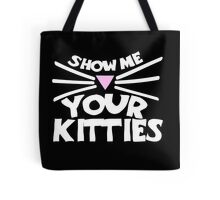 Show me your kitties I love cats Tote Bag