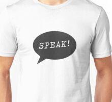 Speak! Unisex T-Shirt