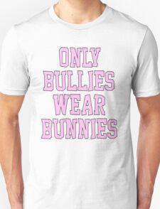 Only Bullies Wear Bunnies Unisex T-Shirt