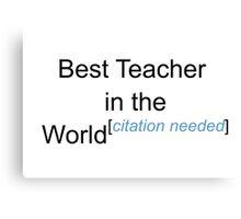 Best Teacher in the World - Citation Needed! Canvas Print