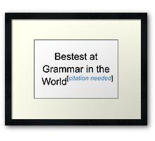 Bestest at Grammar in the World - Citation Needed! Framed Print
