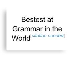 Bestest at Grammar in the World - Citation Needed! Canvas Print