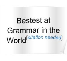 Bestest at Grammar in the World - Citation Needed! Poster