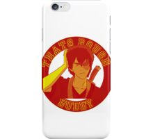 Thats rough buddy iPhone Case/Skin